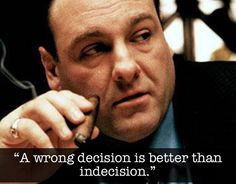 The Human Condition, As Told By Tony Soprano. My dad was saying this years before The Sopranos too!