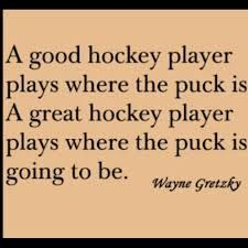 A good hockey players plays where the puck is. A great hockey player plays where the puck is going to be -Wayne Gretzky #hockey #quote