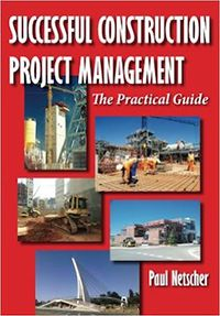 Successful Construction Project Management The Practical Guide By Paul Netscher In 2020 Construction Management Project Management Project Management Books