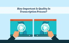Why Quality Is Important In Transcription Process?