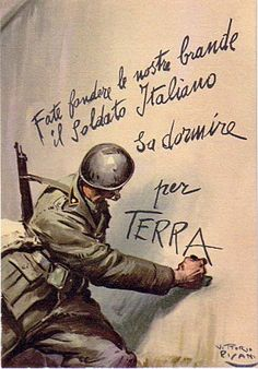 """Fate fondere le nostre brande - Il Soldato Italiano sa dormire per TERRA.""  Melt our field cots - the Italian Soldier is able to sleep on the GROUND."