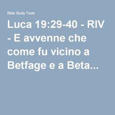Luca 19:29-40 - RIV - E avvenne che come fu vicino a Betfage e a Beta...