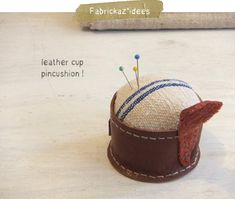 leather cup pincushion : fabrickaz+idees
