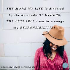 """Taming the To-Do List"" {Ch.3 Quote}: ""The More My Life is directed by the demands of others, the less able I am to manage my responsibilities."" @GlynnisWhitwer, #TameYourList #P31OBS"