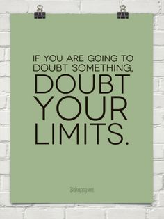 If you are going to doubt something, doubt your limits. #21621 re- pinnned by AnnEmerson.com