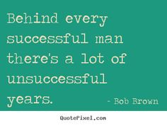 Quotes about success - Behind every successful man there's a lot ...