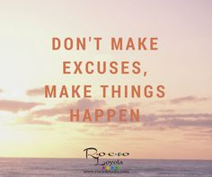 It takes the same effort to make excuses than to make it happen. Don't make excuses, make things happen. Nobody else will do it for you. #rocioloyola