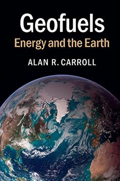 COMING SOON - Availability: http://130.157.138.11/record=  Geofuels: Energy and the Earth: Alan R. Carroll