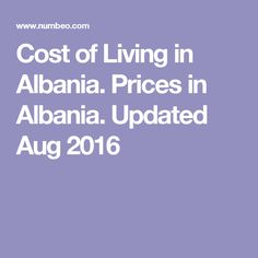 Cost of Living in Albania. Prices in Albania. Updated Aug 2016