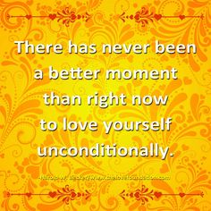 There has never been a better moment than right now to love yourself unconditionally.-Harold W. Becker #UnconditionalLove