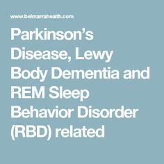 Parkinson's Disease, Lewy Body Dementia and REM Sleep Behavior Disorder (RBD) related