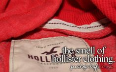 awesom sauc, gir thing, hollist cloth, the smell of hollister, girly things quotes