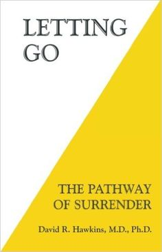 Letting Go: The Pathway of Surrender: David R. Hawkins M.D. Ph.D.: 9781401945015: Amazon.com: Books