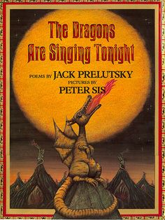 The Dragons Are Singing Tonight  by Jack Prelutsky, illustrated by Peter Sis    http://browseinside.harpercollinschildrens.com/index.aspx?isbn13=9780688096458