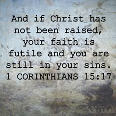 1 Corinthians 15:17 - And if Christ has not been raised, your faith is futile and you are still in your sins. | The John Ankerberg Show