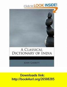 A Classical Dictionary of India (9781241661090) John Garrett , ISBN-10: 124166109X  , ISBN-13: 978-1241661090 ,  , tutorials , pdf , ebook , torrent , downloads , rapidshare , filesonic , hotfile , megaupload , fileserve