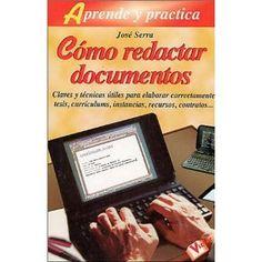 Cómo redactar documentos: Las claves útiles para elaborar con éxito todo tipo de documentos / José Serra