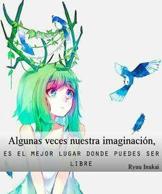 Algunas veces nuestra imaginación es el mejor lugar para ser libres