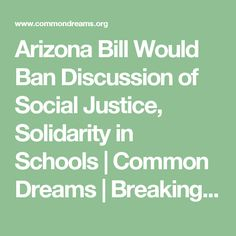 Arizona Bill Would Ban Discussion of Social Justice, Solidarity in Schools   Common Dreams   Breaking News & Views for the Progressive Community