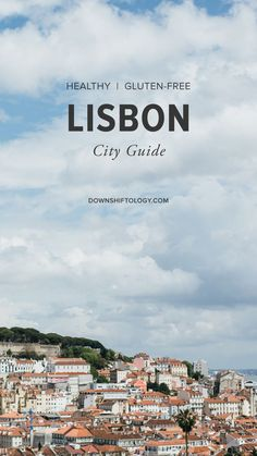 Lisbon City Guide: A healthy, real food, gluten-free travel guide to Lisbon, Portugal.