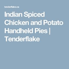 Indian Spiced Chicken and Potato Handheld Pies   Tenderflake