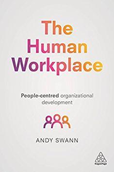 The Human Workplace: People-Centred Organizational Development: Amazon.de: Andy Swann: Fremdsprachige Bücher