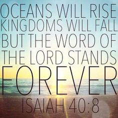 Bible verses of the day. Oceans will rise kingdoms will fall but the word of the Lord stands forever - Isaiah Bible Verses Quotes, Bible Scriptures, Faith Quotes, Healing Scriptures, Faith Bible, Heart Quotes, Beautiful Words, Images Bible, Motivation Positive
