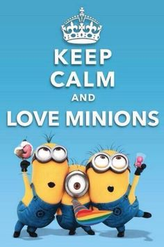 Keep Calm & Love Minions!