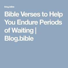 Bible Verses to Help You Endure Periods of Waiting | Blog.bible