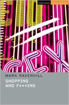 Shopping and Fucking by Mark Ravenhill!!