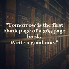 """Tomorrow is the first blank page of a book. write a good one!"" #quote #inspiring"