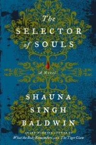 The Selector Of Souls by Shauna Singh Baldwin is a sobering tale of the injustices that Indian women face – right from the womb.