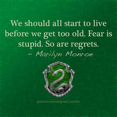 """We should all start to live before we get too old. Fear is stupid. So are regrets."" - Marilyn Monroe."