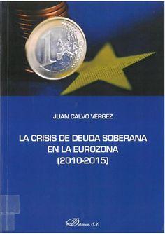 Juan Calvo Vérgez : La crisis de deuda soberana en la eurozona (2010-2015). Madrid : Dykinson, 2016, 811 p.