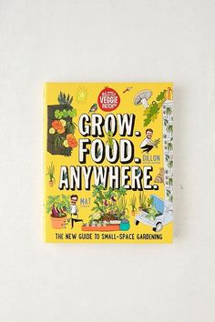 Grow. Food. Anywhere.: The New Guide to Small-Space Gardening By Mat Pember & Dillon Seitchik-Reardon