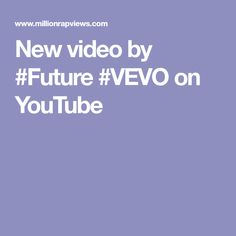 New video by #Future #VEVO on YouTube
