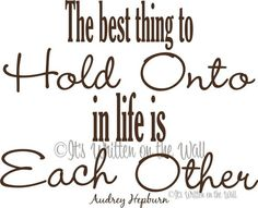 Audrey Hepburn  The best thing to hold onto in life is each other.  Quote  www.itswrittenonthewall.etsy.com