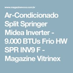 Ar-Condicionado Split Springer Midea Inverter - 9.000 BTUs Frio HW SPR INV9 F - Magazine Vitrinex