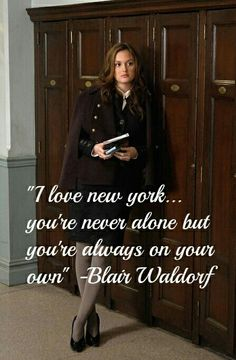 """""""I love New York - you're never alone but you're always on your own."""" ~ Blair Waldorf"""