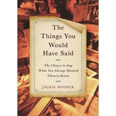 """The Things You Would Have Said,"" by Jackie Hooper, a collection of emotional letters from strangers submitted to her website"
