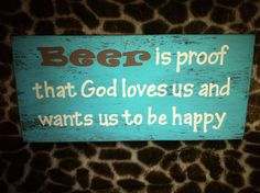 """Hand crafted """"Beer is proof that God loves us and wants us to be happy"""" wooden sign. Approximately 4x8"""". on Etsy, $18.00"""