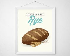 Kitchen Print Bread  Live and let Rye  Poster art by noodlehug