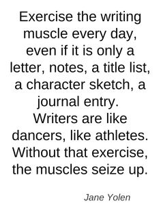 Exercise the writing muscle every day. You writing every day, then taking a few days off and getting back at it. It's harder than you'd think. Keep writing. Writing Quotes, Writing Advice, Writing Resources, Writing Help, Writing Skills, Writing A Book, Writing Ideas, Writing Studio, Writing Humor