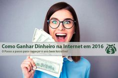Como Ganhar Dinheiro na Internet em 2016! O passo a passo definitivo para começar o ano bem lucrativo