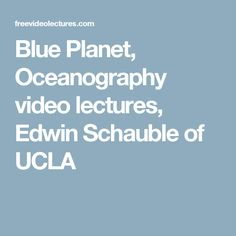 Blue Planet, Oceanography video lectures, Edwin Schauble of UCLA