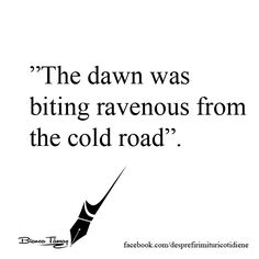 The dawn was biting ravenous from the cold road. #quote #quotes #hope #dawn