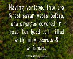 Having vanished into the forest seven years before, she emerges covered in moss, her head still filled with fairy secrets and whispers.