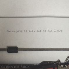 it is well with my soul. Jesus paid it all on the cross, all to Him I owe.