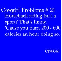 """Cowgirl Problems # 21"" by cj98girl on Polyvore Ya people are like do you do any sports and I am like ya I ride horses.then they are like thats not a sport! And I am just like Oh really?!?"