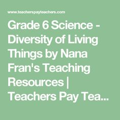 Grade 6 Science - Diversity of Living Things by Nana Fran's Teaching Resources | Teachers Pay Teachers
